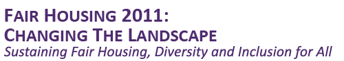 Fair Housing 2011: Changing the Landscape - Sustaining Fair Housing, Diversity and Inclusion for All